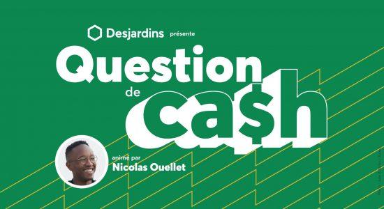 Question de ca$h, présenté par Desjardins
